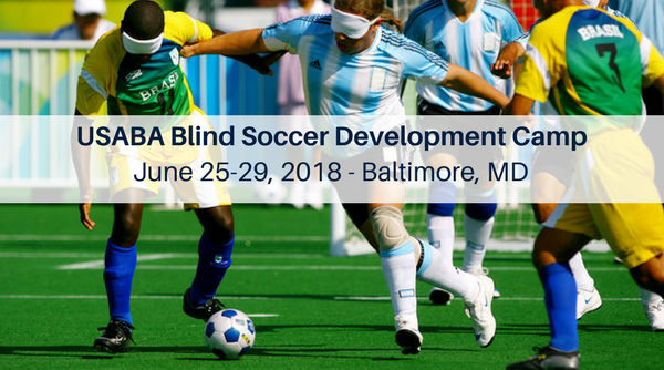 Photo of blindfolded soccer players from Brazil and Argentina chasing a soccer ball down the field. Text overlay reads USABA Blind Soccer Development Camp June 25-29, 2018 Baltimore, Maryland
