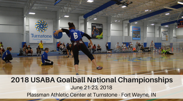 Photo of the back of a goalball athlete as she winds up to throw across the court in the Plassman Athletic Center. Turnstone banner and bleachers of spectators are pictured in the background. Text overlay reads 2018 USABA Goalball National Championships June 21-23, 2018 Plassman Athletic Center at Turnstone Fort Wayne, Indiana.