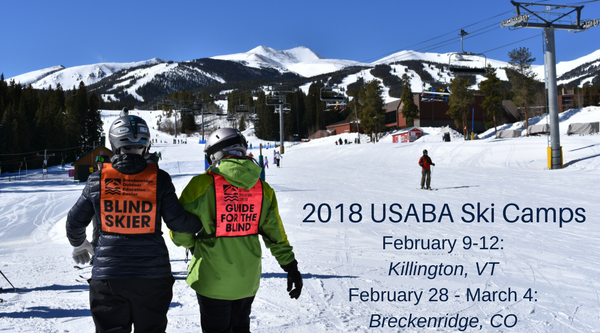 Photo of back of blind skier linking arms with guide walking toward a snow covered mountain where skiers are coming down. Text overlay reads 2018 USABA Ski Camps. February 9-12: Killington, VT and February 28 - March 4: Breckenridge, CO
