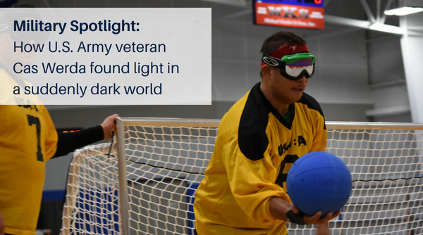Cas Werda is backed up to the net with a goalball in his right hand, prepared to throw. Text overlay reads Military Spotlight How U.S. Army veteran Cas Werda found light in a suddenly dark world.